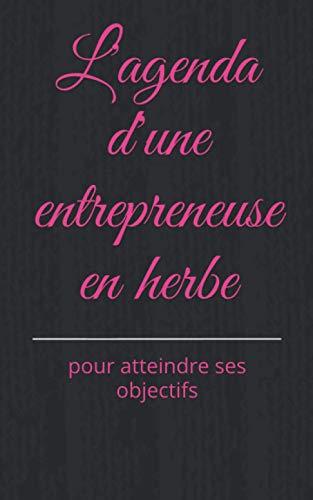 L'agenda d'une entrepreneuse en herbe: pour atteindre ses objectifs