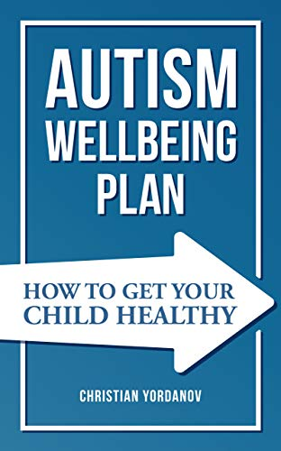 Autism Wellbeing Plan: How to Get Your Child Healthy by Yordanov, Christian