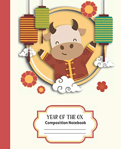 Composition Notebook: Year Of The Ox - Lucky Chinese Vietnamese New Year - Best Creative Writing Journal - Blank Wide Ruled Workbook For Kids Students Girls Boys - Happy Ox Cover 7.5