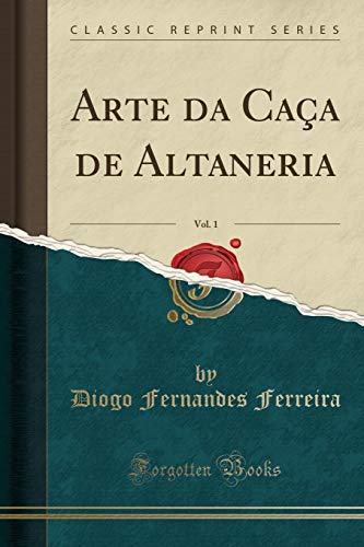 Arte da Caça de Altaneria, Vol. 1 (Classic Reprint)