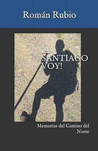 ¡A SANTIAGO VOY! Memorias del Camino del Norte