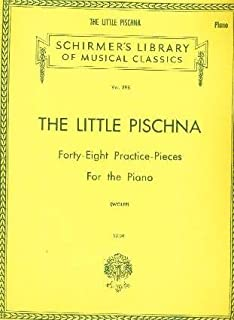 The Little Pischna: Forty - Eight Practice - Pieces For the Piano (Introduction To Pischna's Sixty Progressive Exercises)