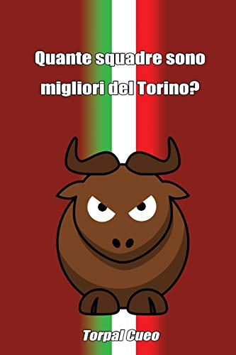 Quante squadre sono migliori del Torino?: Regalo divertente per tifosi granata. Il libro è vuoto, perché è il Toro la squadra migliore. Idee regalo originali compleanno tifoso ultras fc torino calcio