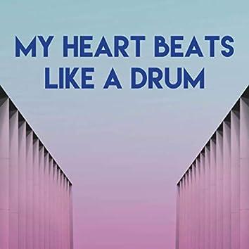 My Heart Beats Like a Drum