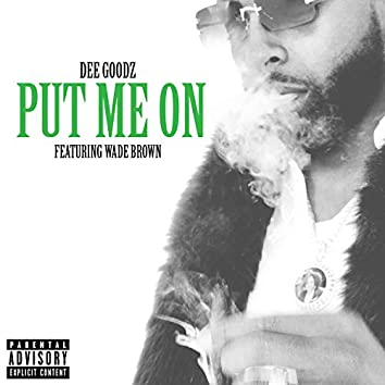 Put Me On (feat. Wade Brown)