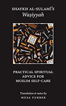 Shaykh al-Sulami's Wasiyyah: Practical Spiritual Advice for Muslim Self-Care by [Abu Abd al-Rahman al-Sulami, Musa Furber]