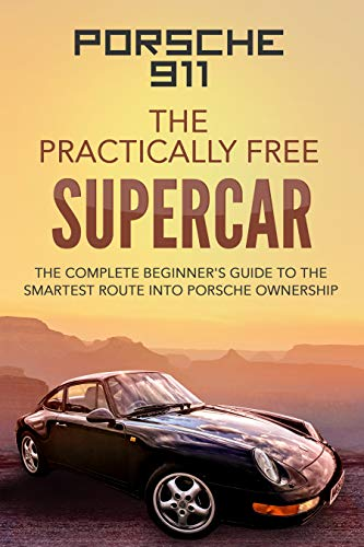 Porsche 911; The Practically Free Supercar: The complete beg