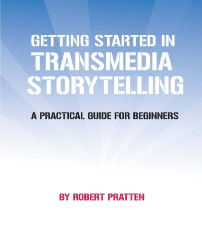 Getting Started in Transmedia Storytelling: A Practical Guide for Beginners