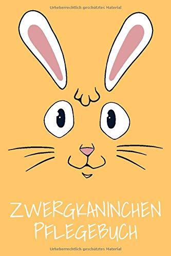 Zwergkaninchen Pflegebuch: Kaninichen Pflege Tagebuch zum Ausfüllen