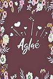 Aglaé: Carnet de notes 6x9 pouces   Prénom personnalisé Aglaé   Cadeau d'anniversaire ,noël, maman, sœur, ... : floral   120 pages lignée.