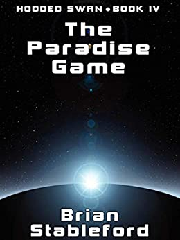 The Paradise Game: Hooded Swan, Book 4 by [Brian Stableford]