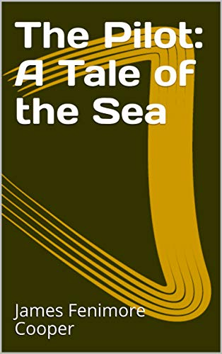 The Pilot: A Tale of the Sea (English Edition)