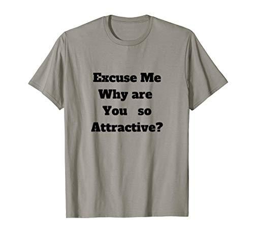 Entschuldigen Sie mich. Warum bist du so attraktiv? English T-Shirt