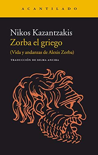 Zorba el griego: (Vida y andanzas de Alexis Zorba) (Narrativa del Acantilado nº 261)