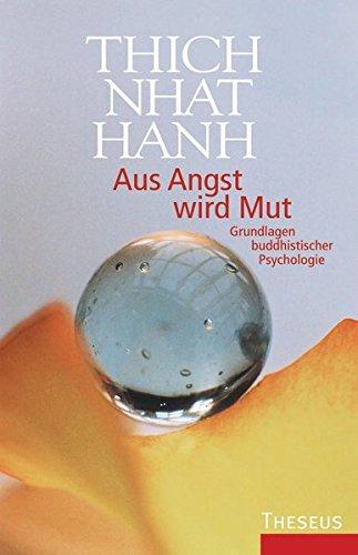Aus Angst wird Mut: GrundlagenbuddhistischerPsychologie