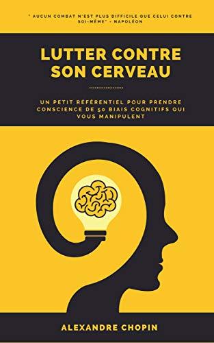 Couverture du livre Lutter contre son cerveau: Un petit référentiel pour prendre conscience de 50 biais cognitifs qui vous manipulent