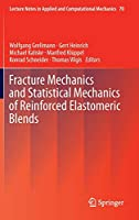Fracture Mechanics and Statistical Mechanics of Reinforced Elastomeric Blends (Lecture Notes in Applied and Computational Mechanics (70))