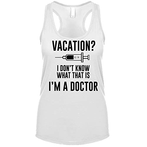 Vacation? I Don't Know What That is I'm A Doctor Women's Fit Tank White X-Large