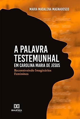 A Palavra Testemunhal em Carolina Maria de Jesus: reconstruindo imaginários femininos