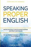 Learn English Grammar: SPEAKING PROPER ENGLISH - Proven Strategies to Master Proper Grammar and Speak Fluent English - English Grammar Workbook To Improve Writing Skills For Adults
