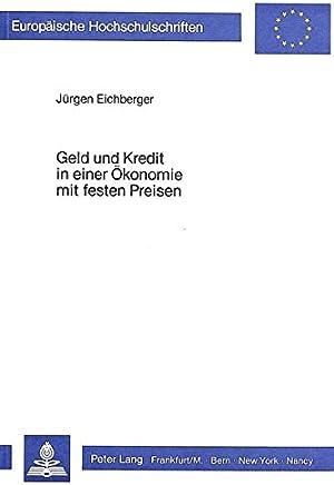 Geld und Kredit in einer �konomie mit festen Preisen: Ein mikro�konomischer Beitrag zur keynesianischen Unterbesch�ftigungs- theorie (Europ�ische ... / S�rie 5: Sciences �conomiques, Band 499)
