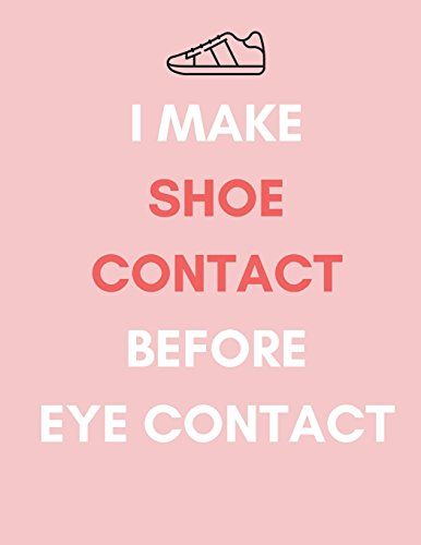 I Make Shoe Contact Before Eye Contact: Sneakerhead Funny Notebook/Planner/Record Log Book/...