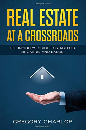 Download Real Estate at a Crossroads: The Insider's Guide for Agents, Brokers, and Execs 1071378570