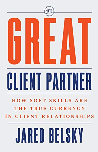 The Great Client Partner: How Soft Skills Are the True Currency in Client Relationships
