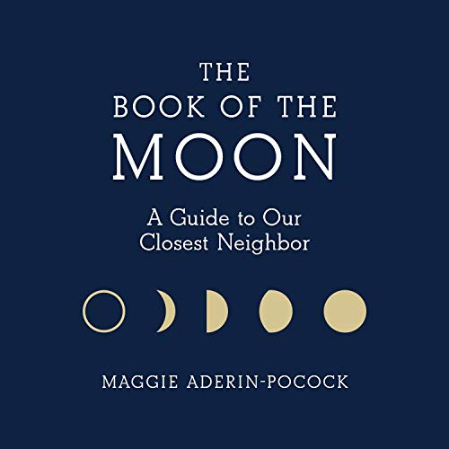 The Book of the Moon     A Guide to Our Closest Neighbor              Written by:                                                                                                                                 Maggie Aderin-Pocock                               Narrated by:                                                                                                                                 Maggie Aderin-Pocock                      Length: 6 hrs and 15 mins     Not rated yet     Overall 0.0