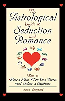 Paperback The Astrological Guide to Seduction and Romance : How to Love a Libra, Turn on a Taurus, and Seduce a Sagittarius Book