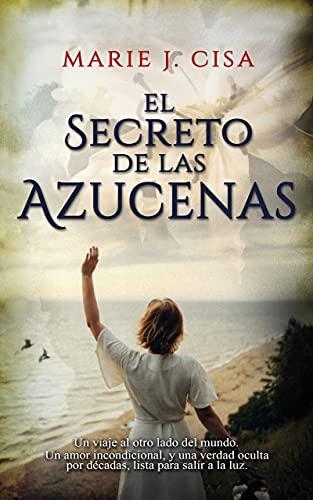 El Secreto de Las Azucenas de Marie J. Cisa