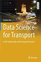 Data Science for Transport: A Self-Study Guide with Computer Exercises (Springer Textbooks in Earth Sciences, Geography and Environment)
