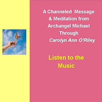 Listen to the Music and Archangel Michael Channeled Message and Meditation