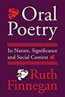 Oral Poetry: Its Nature, Significance and Social Context