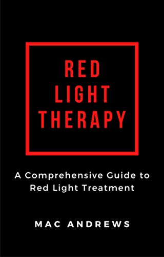 Red Light Therapy: A Comprehensive Guide to Red Light Treatment (English Edition)