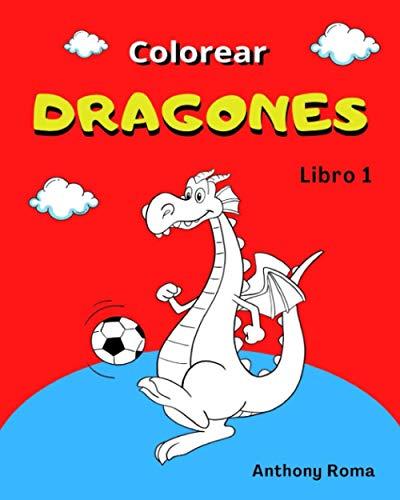 Colorear Dragones: Libro 1 A partir de 6 años Libro de Colorear para Regalar