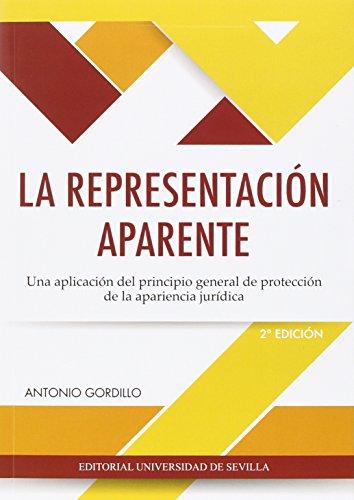 LA REPRESENTACIÓN APARENTE: Una aplicación del principio general de protección de la apariencia jurídica: 125 (Derecho)