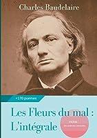 Les Fleurs du mal: L'intégrale: édition de 1868 complétée des poèmes censurés publiés en 1929, 1946 et 1949