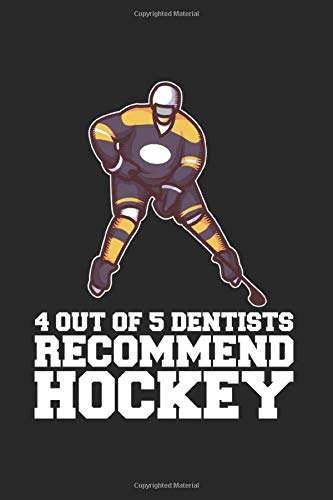4 Out Of 5 Dentists Recommend Hockey: Funny Ice Hockey Journal | Notebook | Workbook For Ice Hockey And Tough Sports Fan - 6x9 - 120 Blank Lined Pages