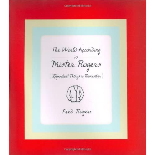 The World According To Mister Rogers Important Things To Remember Rogers Fred 9781401301064 Amazon Com Books