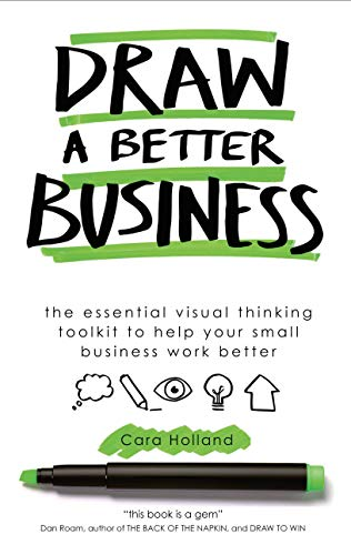 Draw a Better Business: The essential visual thinking toolkit to help your small...