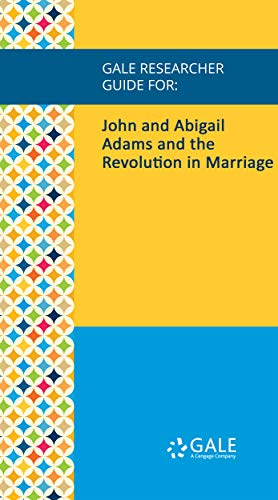 Gale Researcher Guide for: John and Abigail Adams and the Revolution in Marriage (English Edition)