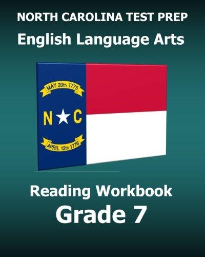 North Carolina Test Prep English Language Arts Reading Workbook Grade 7 Preparation For The Ready Ela Reading Assessments