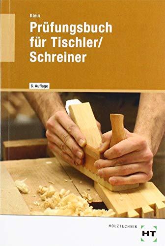 Prüfungsbuch für Tischler/Schreiner: Vorbereitung zur Gesellen- und Meisterprüfung. Fachkunde und Technische Mathematik in Frage und Antwort