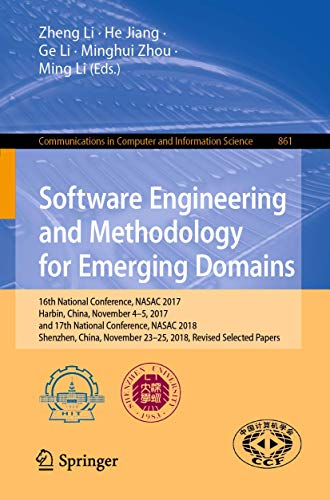 Software Engineering and Methodology for Emerging Domains: 16th National Conference, NASAC 2017, Harbin, China, November 4–5, 2017, and 17th National ... in Computer and Information Science)