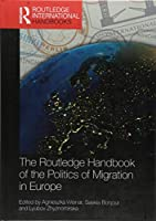 The Routledge Handbook of the Politics of Migration in Europe (Routledge International Handbooks)