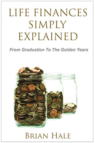 Life Finances Simply Explained: From Graduation To The Golden (English Edition)