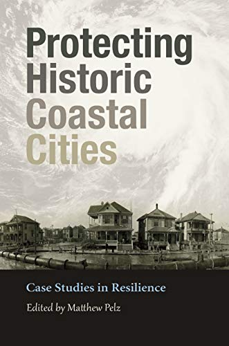 Protecting Historic Coastal Cities: Case Studies in Resilience (Gulf Coast Books, sponsored by Texas A&M University-Corpus Christi Book 34) (English Edition)