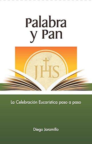 Palabra y Pan: La celebración eucarística paso a paso (Spanish Edition)