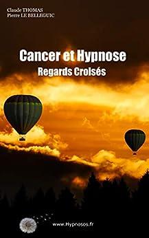 Cancer et Hypnose: Regards croisés (French Edition) by [Pierre Le Belleguic, Claude Thomas]
